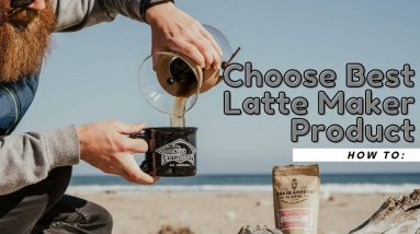 Choose Best Latte Maker Product