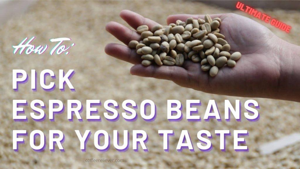 Pick Espresso Beans For Your Taste