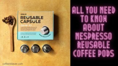 All You Need to Know About Nespresso Reusable Coffee Pods