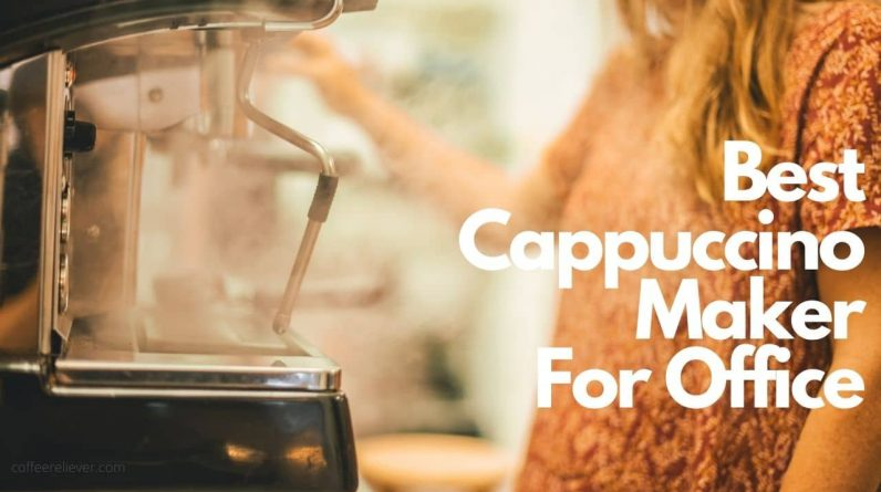 best cappuccino maker for office