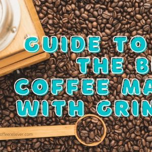 Guide to Buy the Best Coffee Maker with Grinder