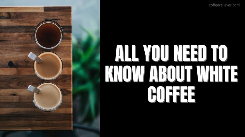 All You Need to Know About White Coffee